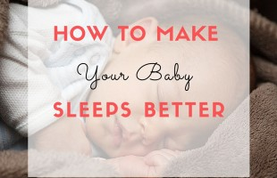 how to make your baby sleeps better