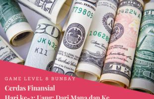 Game Level 8 Cerdas Finansial Hari Ke-2: Uang, Dari Mana dan Ke Mana
