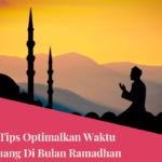 Tips Mengoptimalkan Waktu Luang Di Bulan Ramadhan