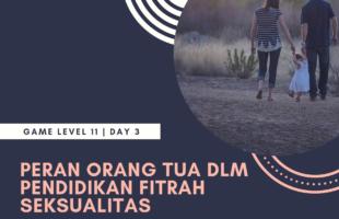 Bunsay Game Level 11 Fitrah Seksualitas Day 3: Peran Orang Tua Dalam Pendidikan Fitrah Seksualitas