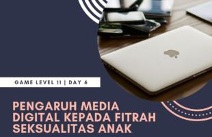 Bunsay Game Level 11 Fitrah Seksualitas Day 6: Pengaruh Media Digital Terhadap Fitrah Seksualitas Anak