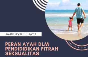 Bunsay Game Level 11 Fitrah Seksualitas Day 4: Peran Ayah Dalam Pendidikan Fitrah
