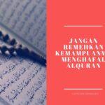 Jangan Remehkan Kemampuan Kalian dalam Menghafal Alquran | Catatan Ramadan